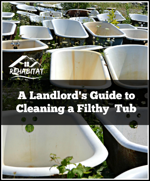 A Landlord's Guide to cleaning a filthy bathtub after tenants move out | rehabitathome.com